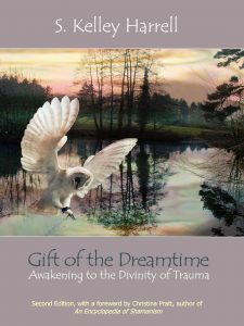 S. Kelley Harrell's Gift of the Dreamtime - Awakening to the Divinity of Trauma