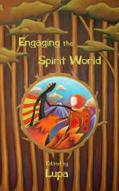 "Engaging the Spirit World, Edited by Lupa, featuring the essay ""Remembering the Tradition: Timeless Heritage, Curious Fate,"" by Kelley."