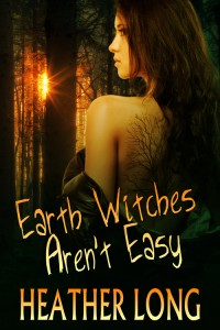 Earth Witches Aren't Easy by Heather Long