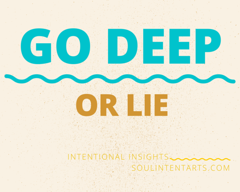 Go Deep or Lie (TM) by S. Kelley Harrell, Soul Intent Arts, Fuquay-Varina, NC