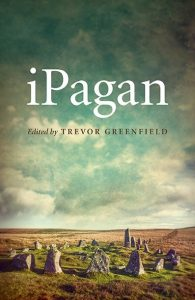 "iPagan, edited by Trevor Greenfield, featuring the essay ""Life Beyond Ecstasy,"" by S. Kelley Harrell"