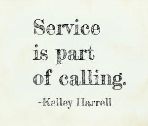 """Service is part of calling. "" ~Kelley Harrell, Soul Intent Arts"