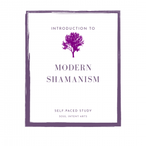 Introduction to Modern Shamanism - Soul Intent Arts