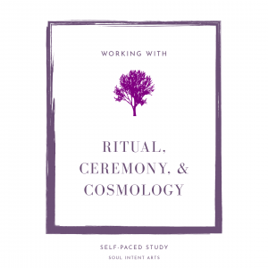 Ritual, Ceremony, and Cosmology - Soul Intent Arts