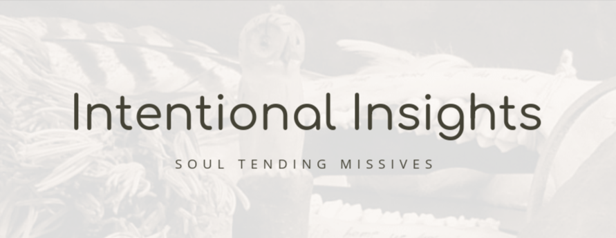 Intentional Insights Soul Tending Missives - Soul Intent Arts