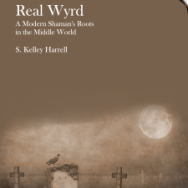 Real Wyrd – A Modern Shaman's Roots in the Middle World